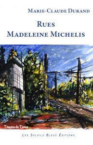 """couverture du livre """"Rues Madeleine Michelis"""", à paraître aux éditions Les Soleils Bleus, de Marie-Claude Durand, nièce de Madeleine"""